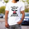 Cow You Smell Like Drama And A Headache Please Get Away From Me shirt