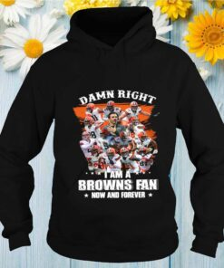 Damn Right Im A Browns Fan Now And Forever 2021 tshirt