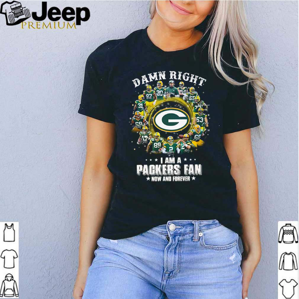 Damn right I am a Packers fan now and forever shirt 2