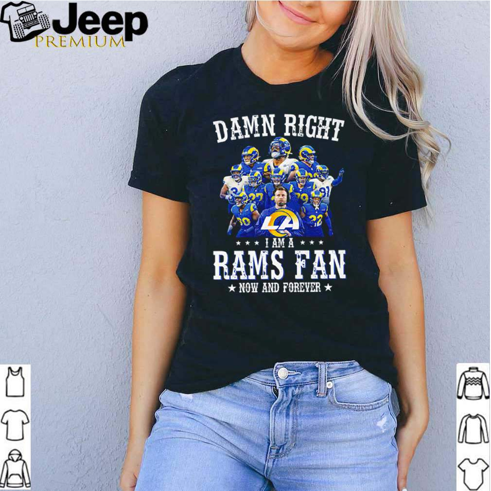 Damn right I am a Rams fan now and forever shirt 2