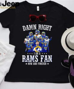 Damn right I am a Rams fan now and forever shirt 3