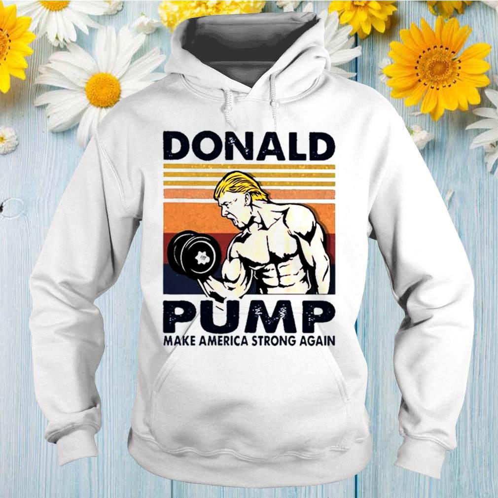 Donald Pump make America strong again vintage shirt