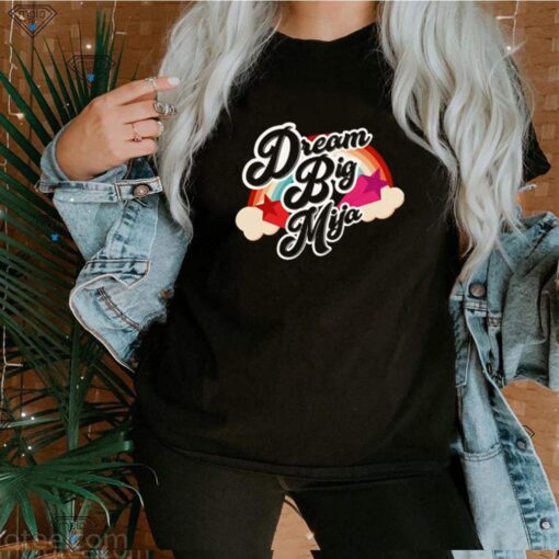 Dream big mija rainbow shirt