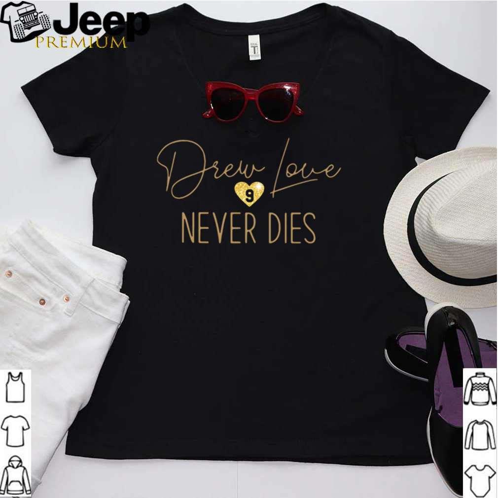Drew Love Never Dies shirt