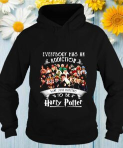 Everybody has an addiction mine just happens to be Harry Potter shirt