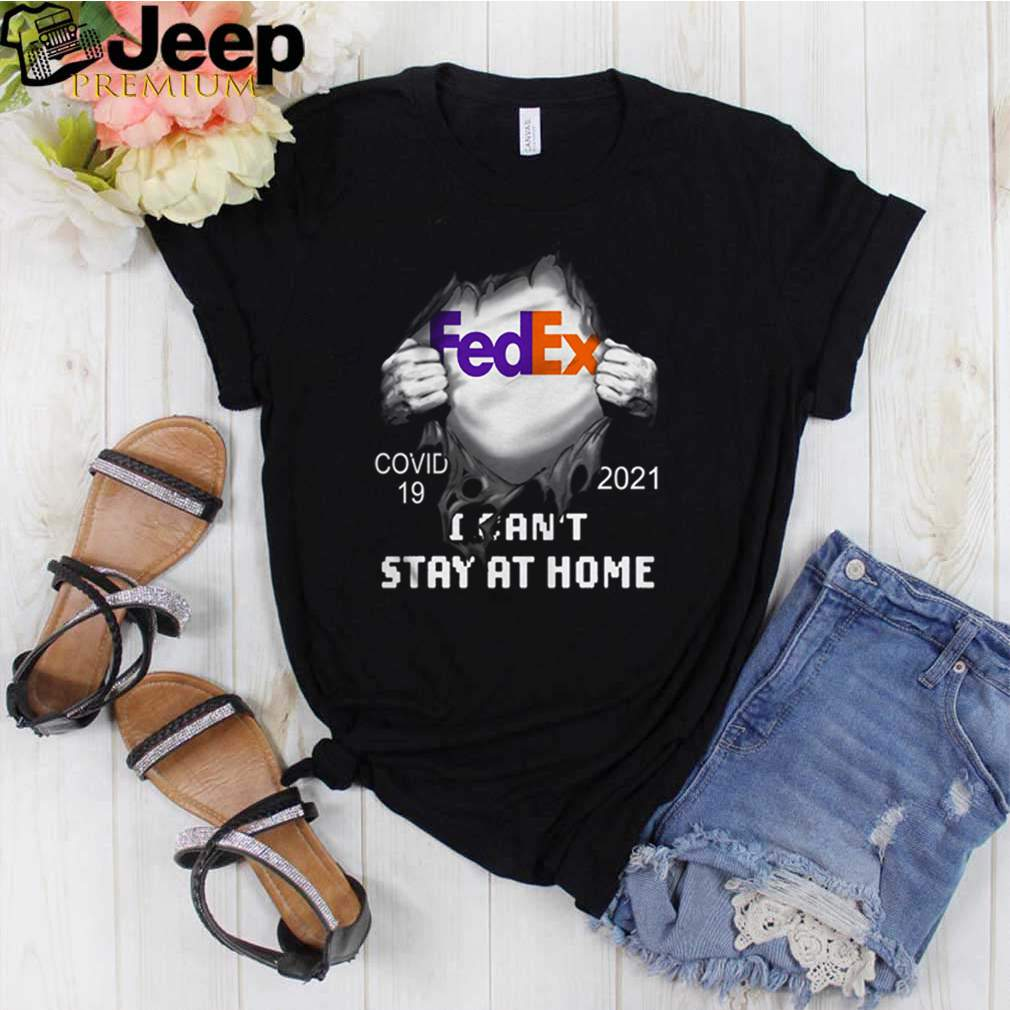 FedEx Covid 19 2021 I cant stay at home shirt 12