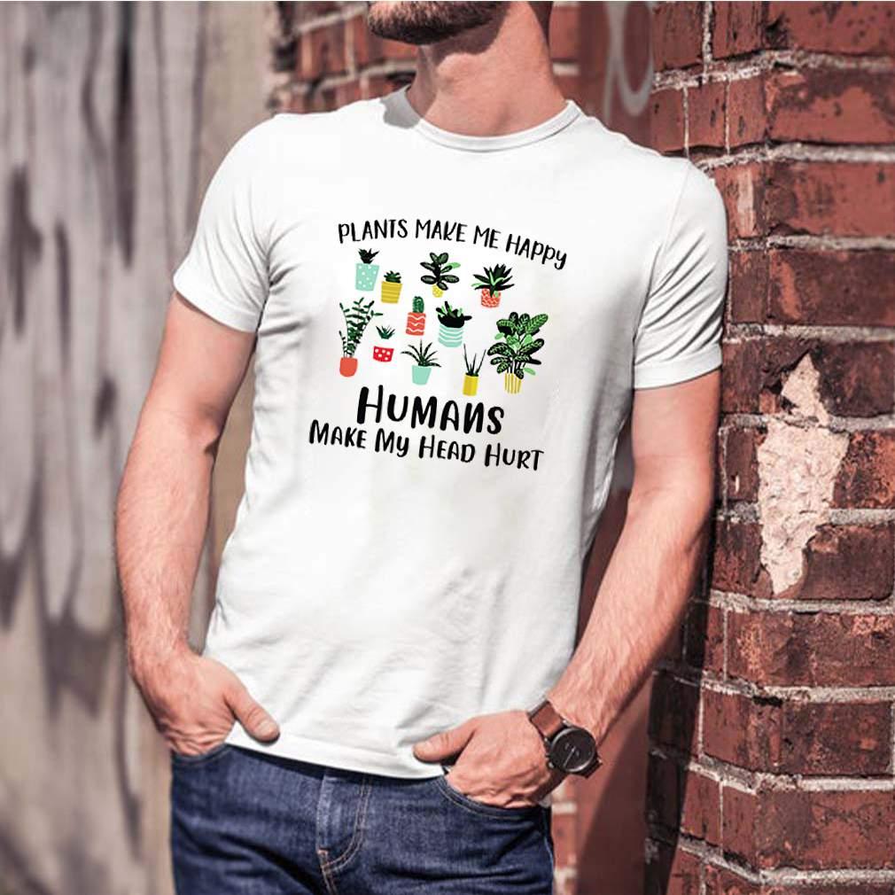Gardening plants make me happy humans make my head hurt shirt 2 2