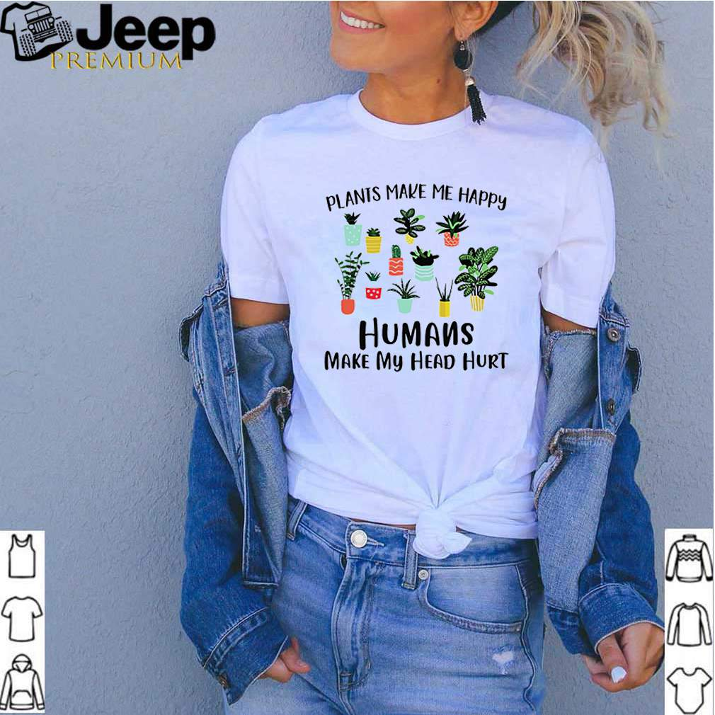 Gardening plants make me happy humans make my head hurt shirt 2
