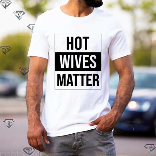 HOT WIVES MATTER FUN WIFE HUSBAND DRUNK BLM COUPLE shirt