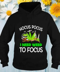 Hocus Pocus I Need Weed To Focus Cannabis Witch shirt