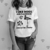 I Like Dogs And Flamingos And Maybe 3 People shirt