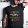 I Love Being Nana For All The Little Reasons shirt