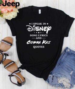 I speak in Disney song lyrics and Cobra Kai quotes shirt