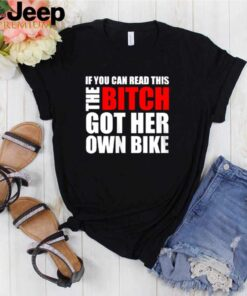 If you can read this the bitch got her own bike shirt
