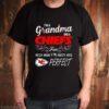 Im a grandma and a Chiefs fan which means Im pretty much perfect shirt