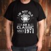Im not old 1971 classic I am a classic since 1971 shirt