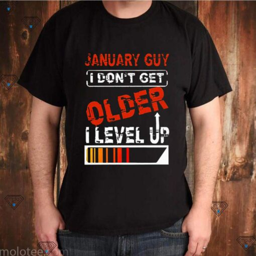 January Guy I Dont Get Older I Level Up shirt