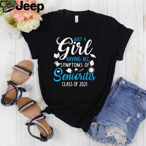 Just a girl having all symptoms of senioritis class of 2021 shirt 3