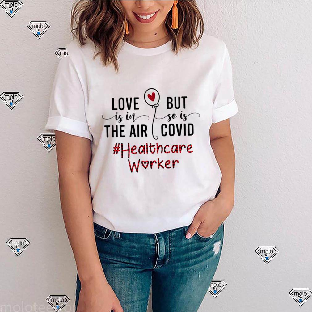 Love Is In The Air But So Is Covid Healthcare Worker shirt