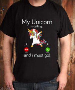 My Unicorn is calling and I must go Dabbing shirt
