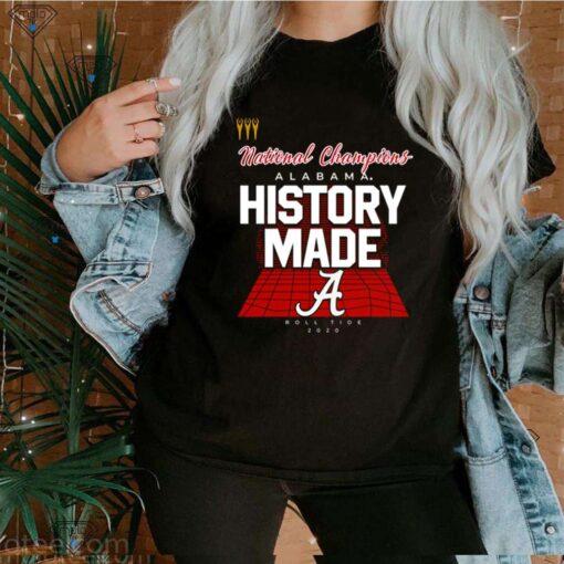 National Champions Alabama History made Roll Tide 2020 shirt