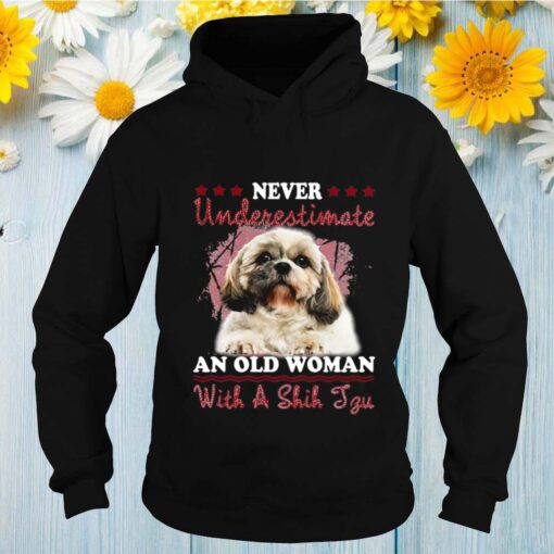 Never Underestimate An Old Woman With A Shih Tzu shirt