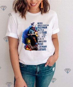 Never underestimate an old man with a guitar or 2 guitars or 5 or 10 a man can never have too many guitars shirt