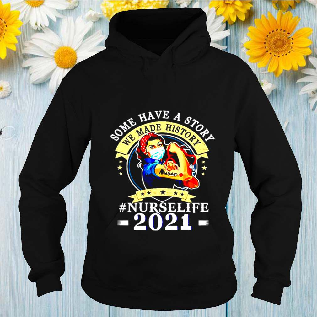 Nurse life 2021 Some have story we made history 2021 shirt