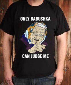 Only Babushka Can Judge Me shirt