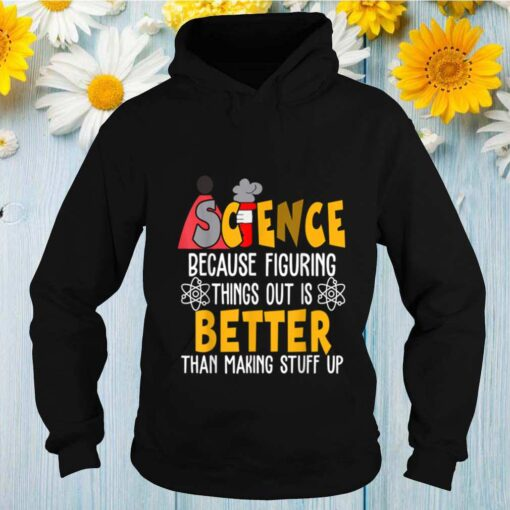 Science Because Figuring Things Science Teacher Scientist shirt
