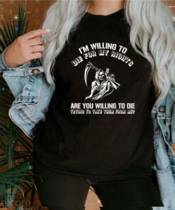Skeleton Im willing to die for my rights are you willing to die shirt