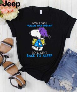 Snoopy people said follow your dreams so I went back to sleep shirt 3