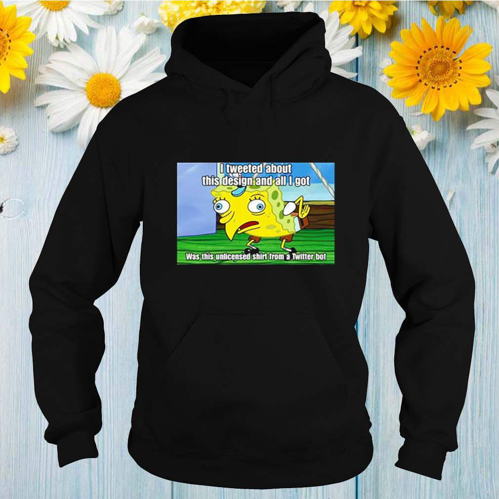 Spongebob I Tweeted About This Design and All I Got shirt