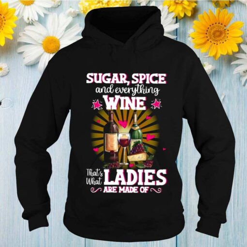 Sugar Spice And Everything Wine Thats What Ladies Are Made 2021 shirt