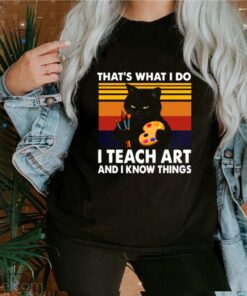 Thats What I Do I Teach Art And Know Things Vintage shirt