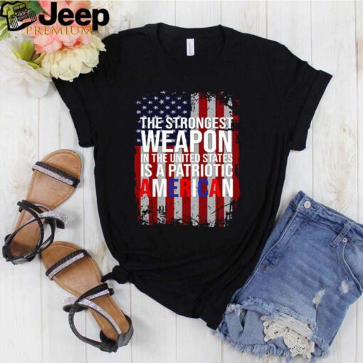The strongest weapon in the United States is a Patriotic American shirt