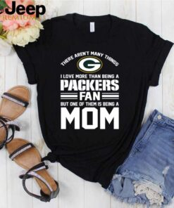 There arent many things I love more than being a Packers fan but one of them is being a mom shirt