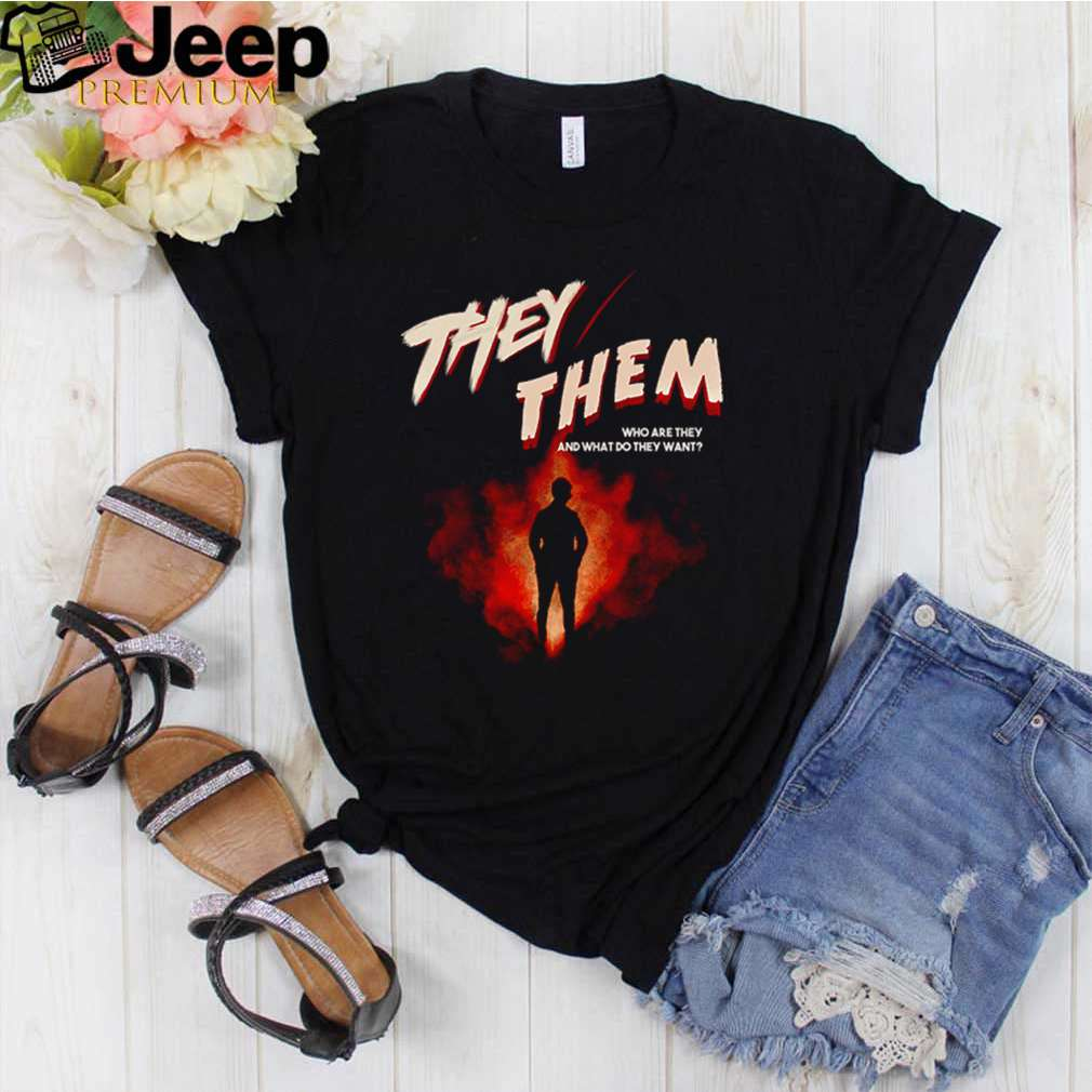 They them who are they and what do they want shirt