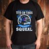Trucker If it has tits or tires I can make it squeal shirt