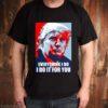 Trump everything I do I do it for you shirt