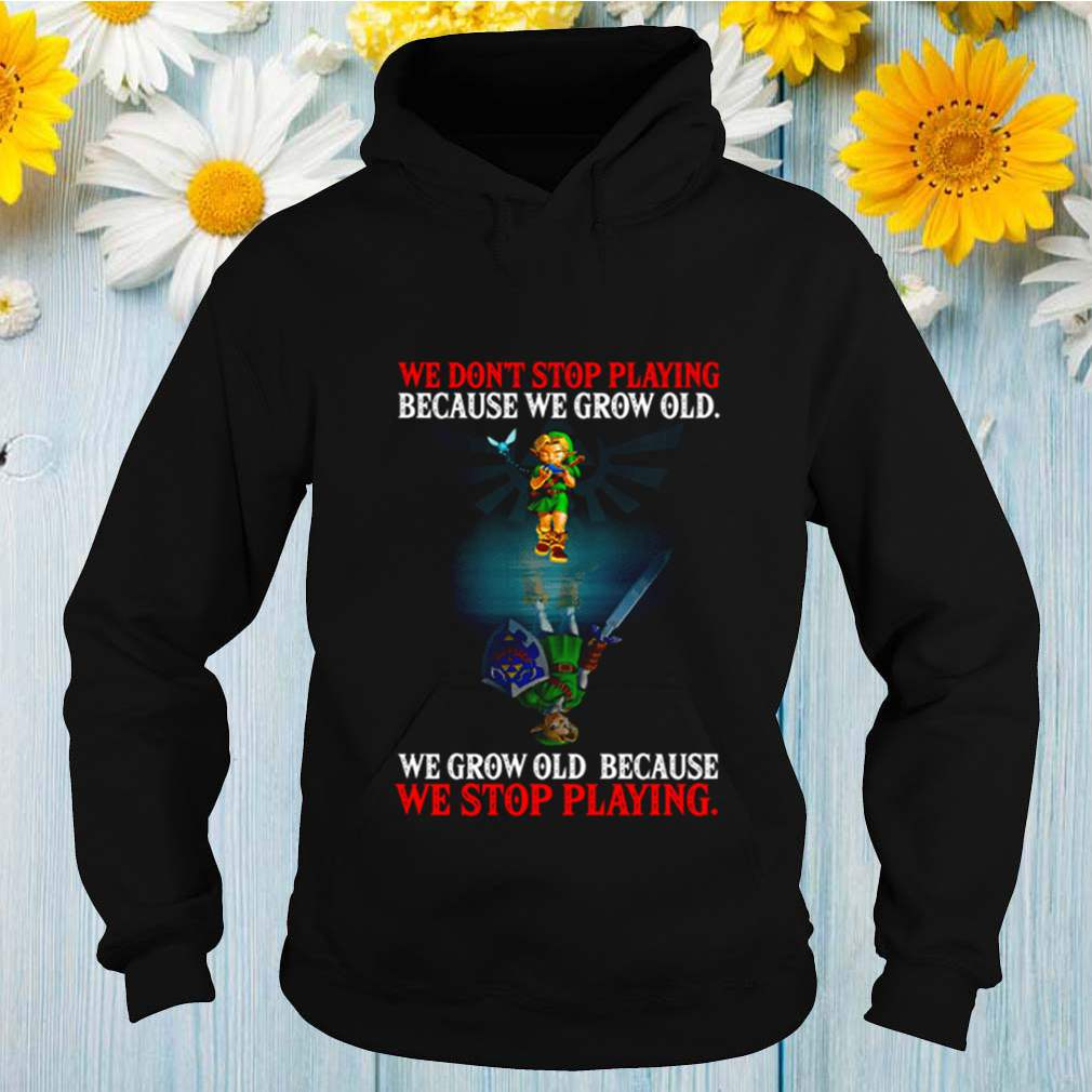 We dont stop playing because we grow old we grow old because we stop playing shirt