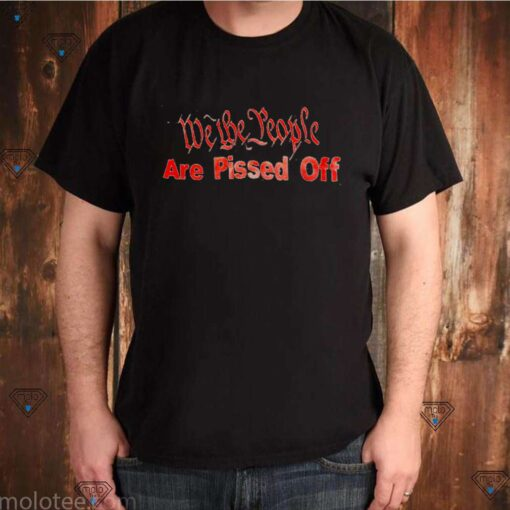 We the people are pissed off shirt