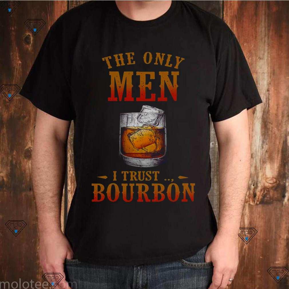 Wine The Only Men I Trust Bourbon shirt