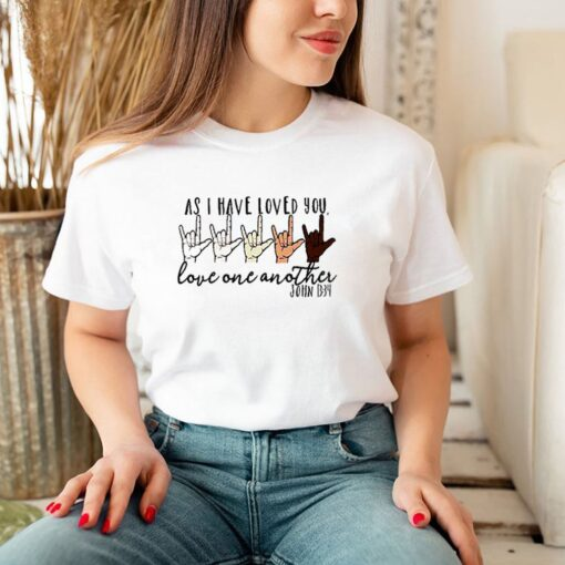 As I have loved you love one another john sign language shirt 3