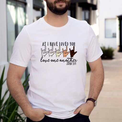 As I have loved you love one another john sign language shirt