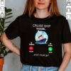 Awesome Cruise ship is calling and I must go shirt