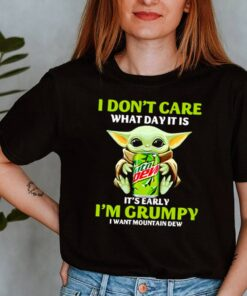 Baby-Yoda-I-dont-care-what-day-it-is-Its-early-Im-grumpy-I-want-Mountain-Dew-shirt