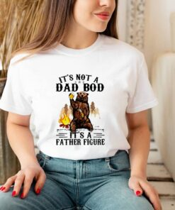 Bear its not a dad bod its a father figure shirt