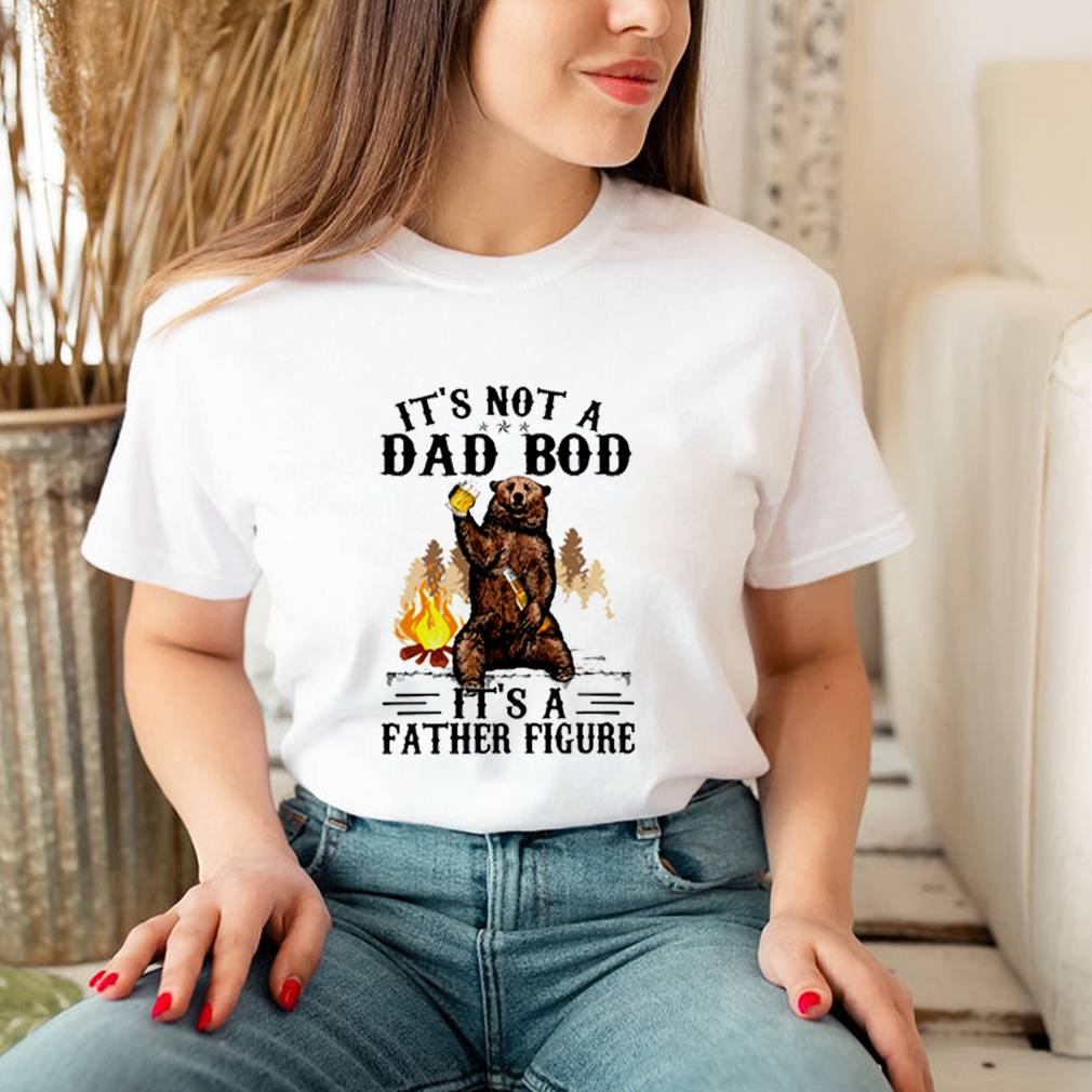 Bear its not a dad bod its a father figure shirt 3
