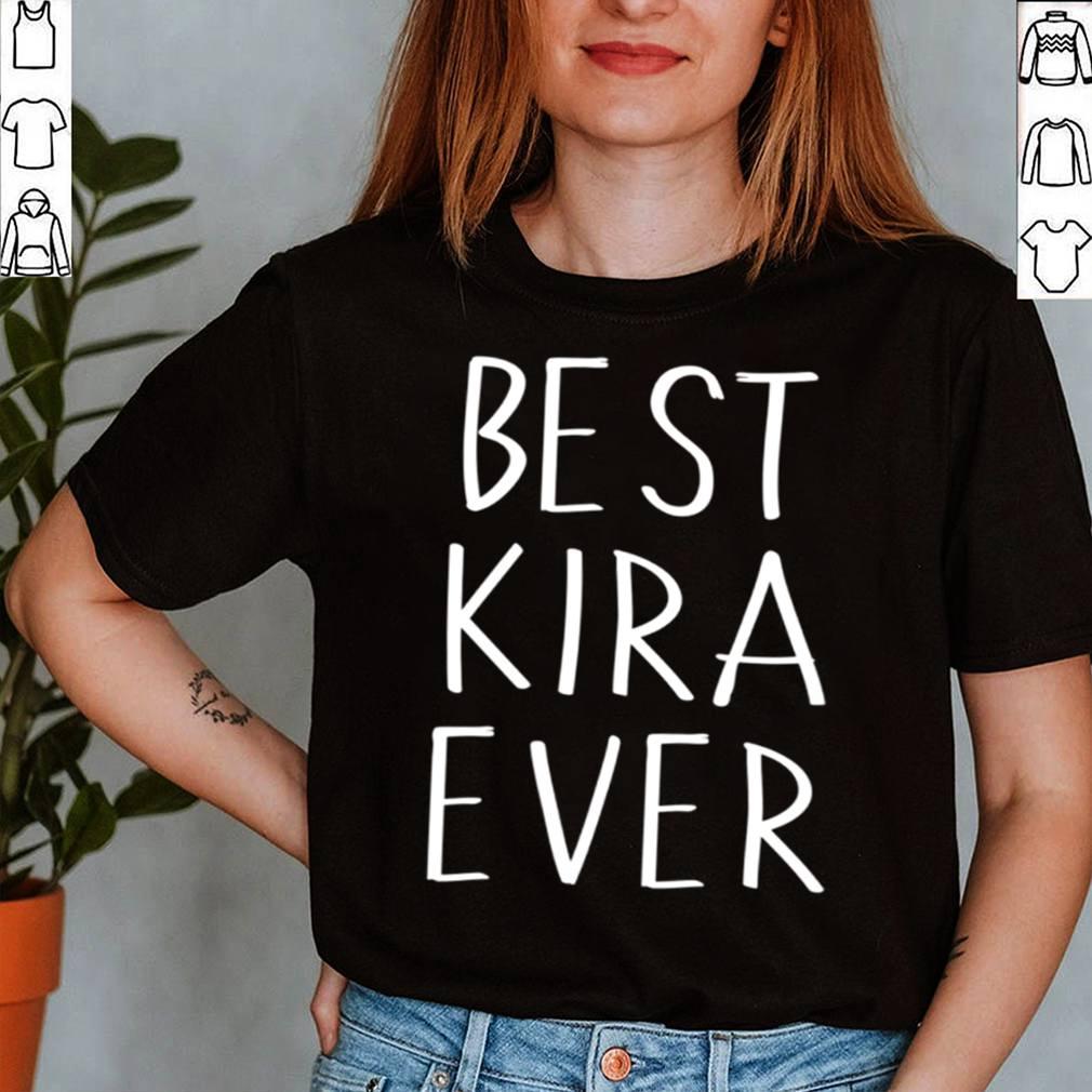 Best Kira Ever Shirt Personalized First Name Kira shirt